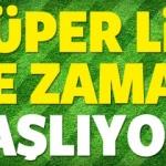 Süper Lig ne zaman başlıyor? 18. hafta maçları ne zaman?