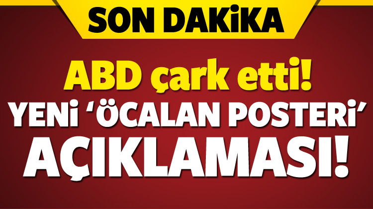 ABD çark etti! Yeni 'Öcalan posteri' açıklaması