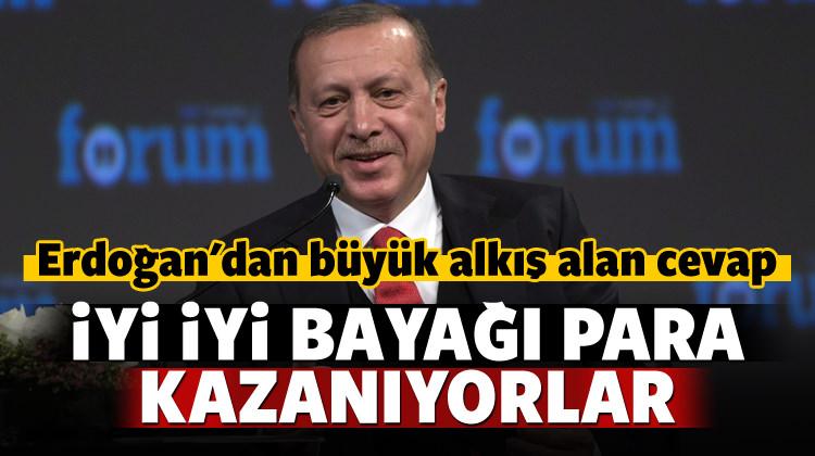 Erdoğan'ın cevabı alkış aldı: İyi kazanıyorlar