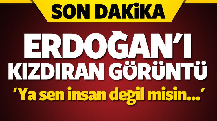 Erdoğan sert çıktı: Ya sen insan değil misin!