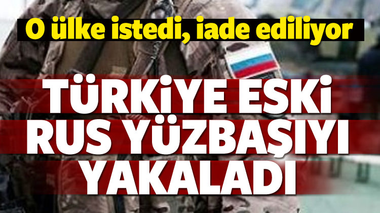 Türkiye yakalamıştı! Rus subay iade edildi