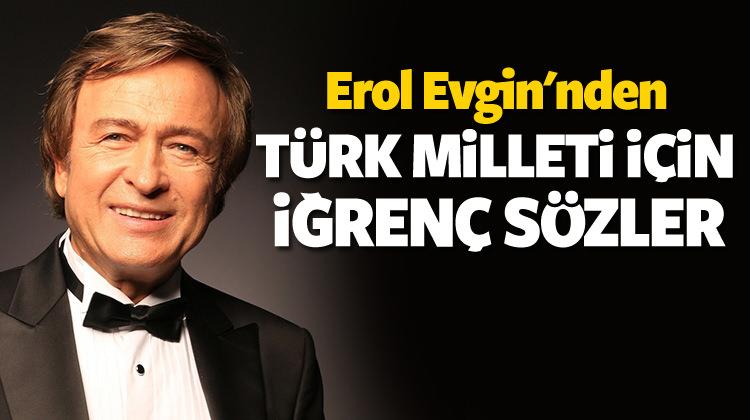 Erol Evgin'den Türk milleti için iğrenç sözler