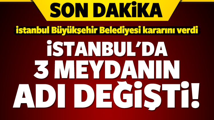İstanbul'da 3 meydanın adı değiştirildi