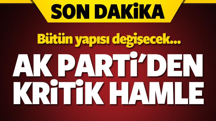 AK Parti'den kritik hamle! Bütün yapısı değişiyor
