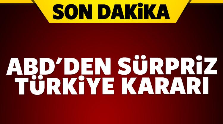 ABD'den sürpriz Türkiye kararı!