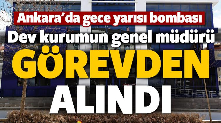 Ankara'da dev kurumun genel müdürü görevden alındı