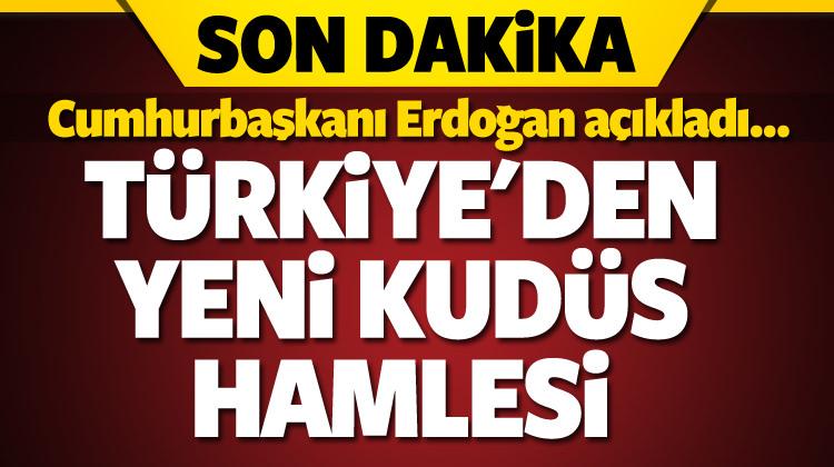 Erdoğan açıkladı: Türkiye'den yeni Kudüs hamlesi