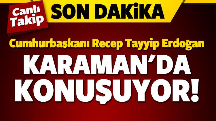 Erdoğan, Karaman'da konuşuyor / CANLI