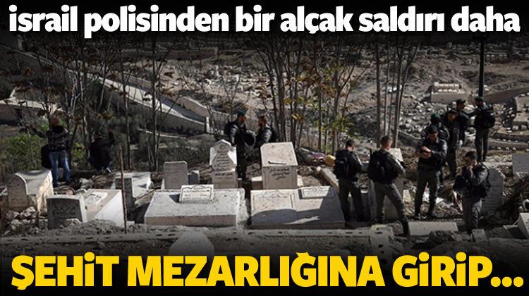 İsrail polisinden şehit mezarlığına alçak baskın