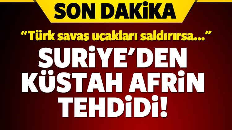 Suriye'den Türkiye'ye küstah Afrin tehdidi!