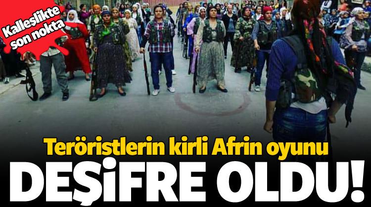 Teröristlerin kirli Afrin oyunu deşifre oldu!