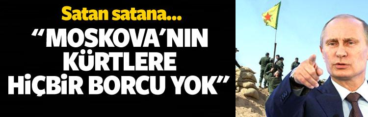 """""""Moskova'nın Kürtlere hiçbir borcu yok"""""""