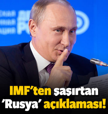 IMF'ten şaşırtan 'Rusya' açıklaması