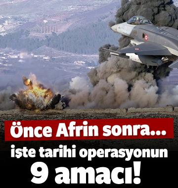 İşte tarihi operasyonun 9 amacı! Önce Afrin sonra...
