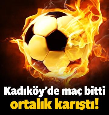 Kadıköy'de maç bitti, ortalık karıştı!