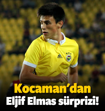 Kocaman'dan Eljif Elmas sürprizi!