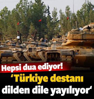 'Türkiye'nin destan yazdığı dilden dile dolaşıyor'
